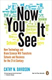 Davidson, Cathy N.: Now You See It: How Technology and Brain Science Will Transform Schools and Business for the 21st Century