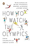 Goldblatt, David: How to Watch the Olympics: The Essential Guide to the Rules, Statistics, Heroes, and Zeroes of Every Sport