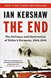 Kershaw, Ian: The End: The Defiance and Destruction of Hitler's Germany, 1944-1945