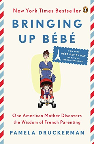 bringing-up-bb-one-american-mother-discovers-the-wisdom-of-french-parenting-now-with-bb-day-by-day-100-keys-to-french-parenting