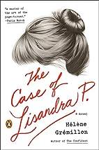 The Case of Lisandra P. by Helene Gremillon