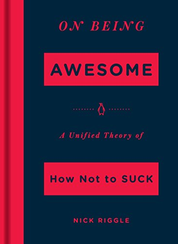 on-being-awesome-a-unified-theory-of-how-not-to-suck