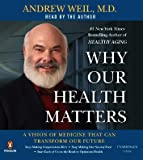 Weil, Andrew: Why Our Health Matters: A Vision of Medicine That Can Transform Our Future