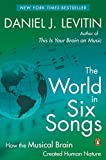 Levitin, Daniel J.: World in Six Songs: How the Musical Brain Created Human Nature (Uk Edition)
