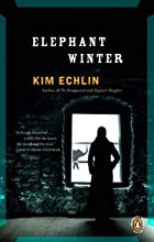 Elephant Winter by Kim Echlin