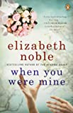Noble, Elizabeth: When You Were Mine