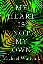 My Heart Is Not My Own by Michael Wuitchik