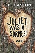 Juliet Was a Surprise by Bill Gaston