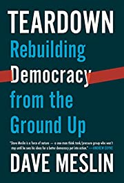 Teardown: Rebuilding Democracy from the…
