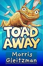 Toad Away by Morris Gleitzman