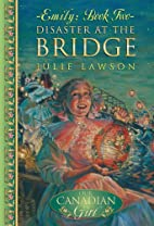 Disaster at the Bridge by Julie Lawson
