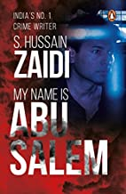 my name is abu salem by S. Hussain Zaidi