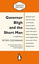 Governor Bligh & the Short Man by Peter…