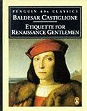 Castiglione, Baldesar: Etiquette for RNnaissance Gentlemen (Classic, 60s)