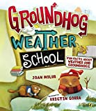 Holub, Joan: Groundhog Weather School: Fun Facts About Weather and Groundhogs