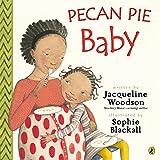 Woodson, Jacqueline: Pecan Pie Baby