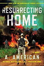 Resurrecting Home: A Novel (The Survivalist…