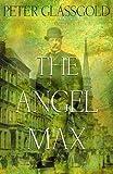 Glassgold, Peter: The Angel Max: A Novel