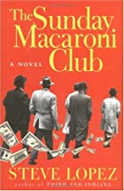 The Sunday Macaroni Club by Steve Lopez