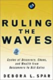 Spar, Debora L.: Ruling the Waves: Cycles of Discovery, Chaos, and Wealth from the Compass to the Internet