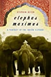 Alter, Stephen: Elephas Maximus: A Portrait Of The Indian Elephant