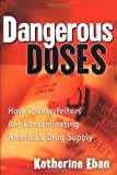 Eban, Katherine: Dangerous Doses: A True Story of Cops, Counterfeiters, and the Contamination of America's Drug Supply