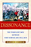 David Detzer: Dissonance: The Turbulent Days Between Fort Sumter and Bull Run