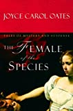 Joyce Carol Oates: The Female of the Species: Tales of Mystery and Suspense