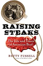 Raising Steaks: The Life and Times of&hellip;