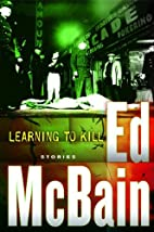 Learning to Kill: Stories by Ed McBain