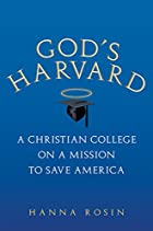 God's Harvard: A Christian College on a…