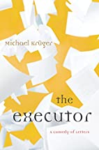 The Executor: A Comedy of Letters by Michael…
