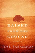 Raised from the ground by José Saramago
