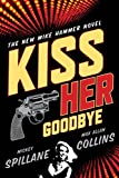 Spillane, Mickey: Kiss Her Goodbye: An Otto Penzler Book (Mike Hammer Novels)