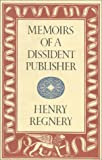 Regnery, Henry: Memoirs of a Dissident Publisher