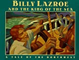Kimmel, Eric A.: Billy Lazroe and the King of the Sea: A Tale of the Northwest