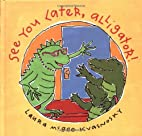 See You Later, Alligator! by Laura McGee…