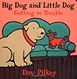 Pilkey, Dav: Big Dog and Little Dog Getting in Trouble: Big Dog and Little Dog Board Books