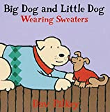 Pilkey, Dav: Big Dog and Little Dog Wearing Sweaters: Big Dog and Little Dog Board Books