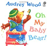 Wood, Audrey: Oh My Baby Bear! (Voyager Books)
