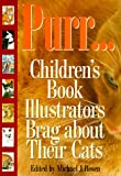 Rosen, Michael J.: Purr...: Children's Book Illustrators Brag about Their Cats
