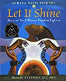 Pickney, Andrea Davis: Let It Shine: Stories of Black Women Freedom Fighters