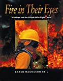 Magnuson Beil, Karen: Fire in Their Eyes: Wildfires and the People Who Fight Them