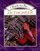I Want to Be an Engineer by Stephanie Maze