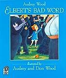 Wood, Audrey: Elbert's Bad Word