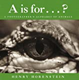 Horenstein, Henry: A Is for...?: A Photographer's Alphabet of Animals