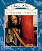 I Want to Be a Fashion Designer by Stephanie…