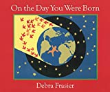 Frasier, Debra: On the Day You Were Born: A Photo Journal