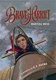 Moss, Marissa: Brave Harriet: The First Woman to Fly the English Channel