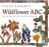 Pomeroy, Diana: Wildflower ABC: An Alphabet of Potato Prints